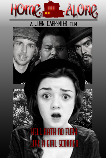 Home Alone! Starring Maisie Williams Russel Brand Dax Shepard Craig Robinson Directed by John Carpenter!